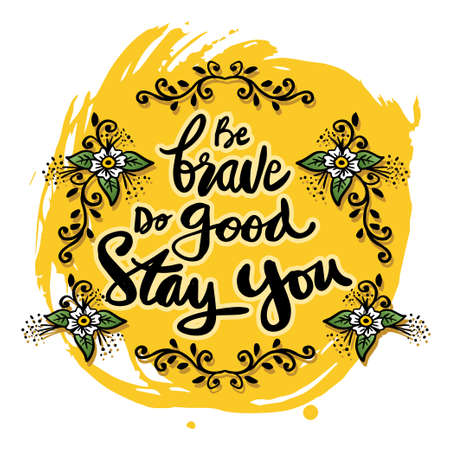 Be Brave, Do Good, Stay You. Inspirational Quote Ilustração