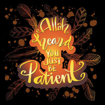 Allah heard you just be patient. Hand lettering. Quote quran. Ilustração