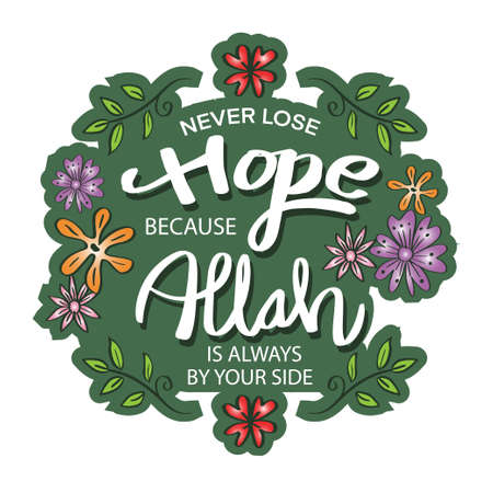 Never lose hope because allah is always by your side.  Quran quotes. Ilustração