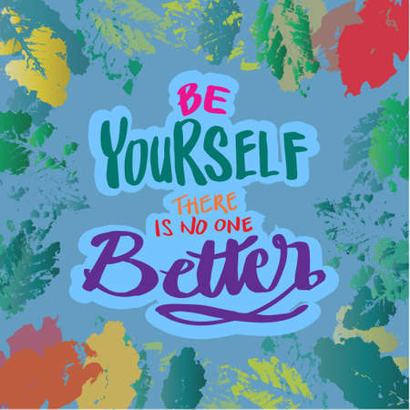 Be yourself there is no one better.  Quote typography.