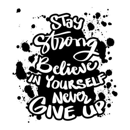 Stay strong believe in yourself never give up. Quote typography. Ilustração