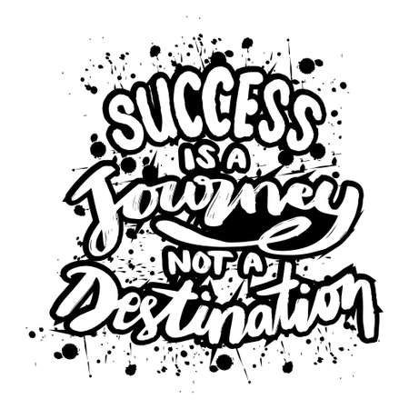 Success is a journey not a destination. Quote typography.