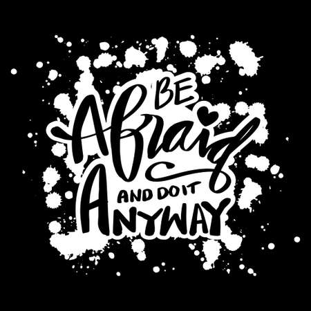 Be afraid and do it anyway. Quote typography.