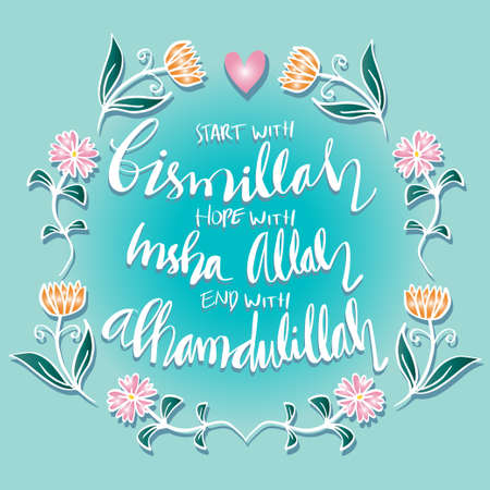 Start with Bismillah, End with Alhamdulillah, Hope with Insha Allah, and life will be blessed by Allah. Islamic posters.