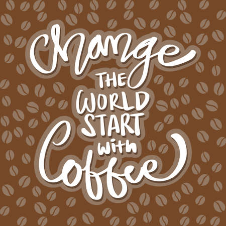 Change the world start with coffee. Quote typography.