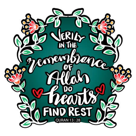 Verily in the remembrance of Allah do hearts find rest.  Islamic Quran Quotes.