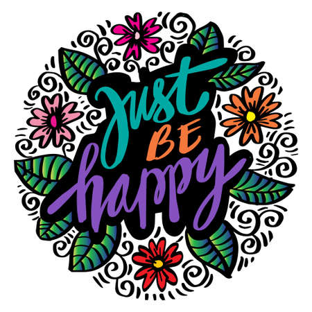 Just be happy hand lettering. Inspirational motivational.