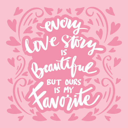 Every Love Story is Beautiful but our is My Favorite. Handwriting romantic lettering. Wall deco quote.