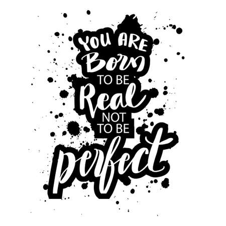 You were born to be real, not perfect. Motivational quote.