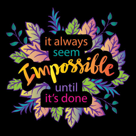 It always seem impossible until it's done. Hand lettering. Motivational quote.