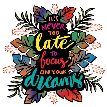 It's never to late too focus on your dreams hand lettering. Motivational quote.