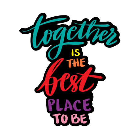 Together is the best place to be. Motivational quote.