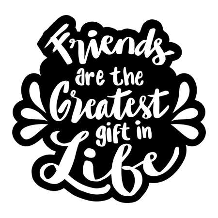 Friend are the greatest gift in life. Hand lettering. Motivational quote.