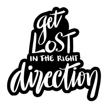 Get lost in the right direction. Hand lettering. Motivational quote.