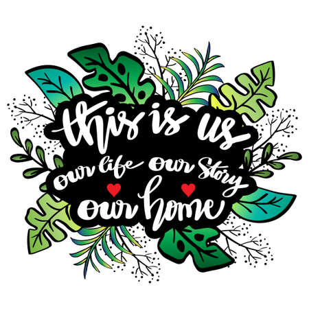 This is us our life  our story our home. Motivational quote.