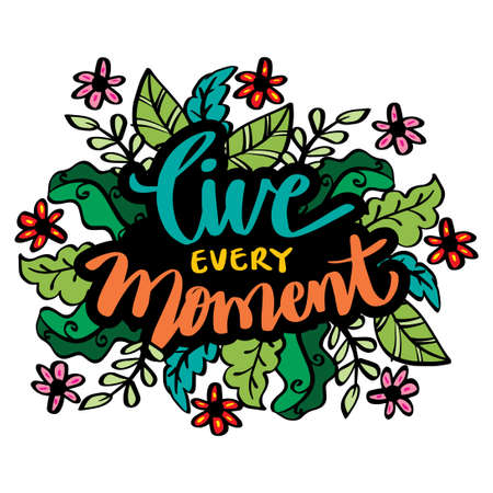 Live every moment hand written lettering. Motivational quote