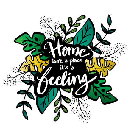Home is not a place it's a feeling. Motivational quote.