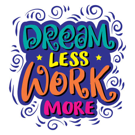Dream less work more, hand lettering. Motivational quote. Vectores