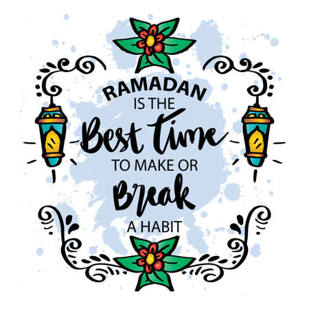 Ramadan is the best time to make or break a habit. Ramadan quote.