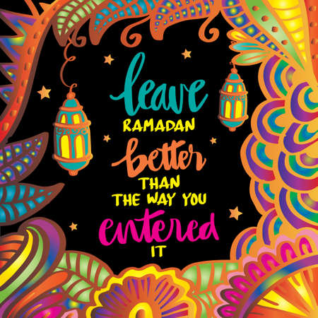 Leave Ramadan better the way you entered it. Ramadan quote. Vectores