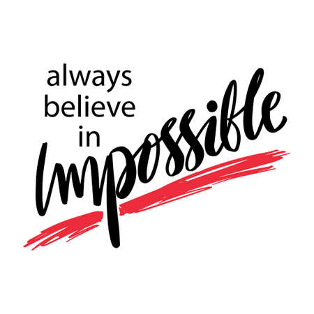 Always believe in impossible. Motivational quote. Vectores