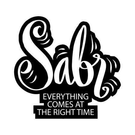 Sabr (patience) everything comes at the right time. Motivational quote.