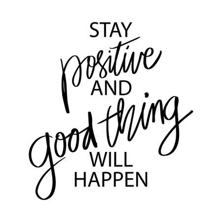 Stay positive and good thing will happen. Hand lettering, motivational quotes Vetores