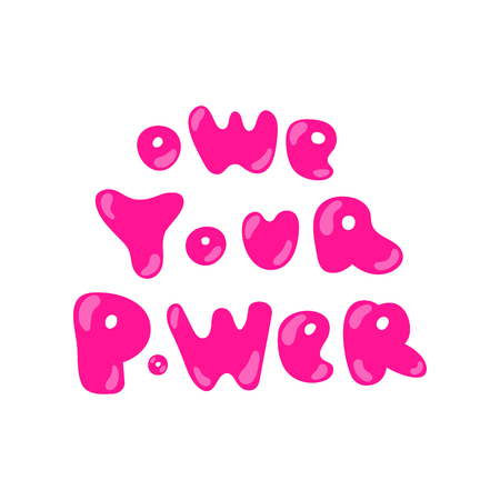 Vector illustration in simple style with hand-lettering phrase owe your power - stylish print for poster or t-shirt - feminism quote and woman motivational slogan