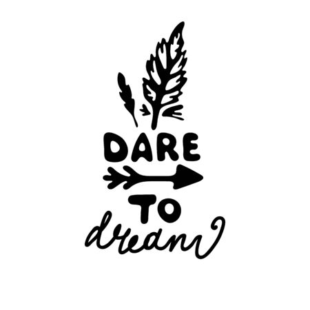 Boho style. Hand drawing phrase - Dare to Dream. Feathers and an arrow in lettering doodle composition
