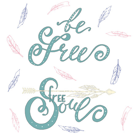 phrases: Be free. Free soul. Vector lettering. Two calligraphy phrases with feathers and an arrow.