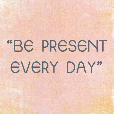 Inspirerende motiverende citaat aanwezig zijn elke dag op grunge achtergrond