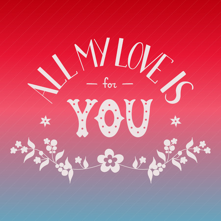 soul mate: St. Valentines Day card for soul mate. Phrase All my love is for you. Colorful holiday background. Hand drawn lettering words. For card, invitation, wedding, bag, cover. Romantic vector illustration