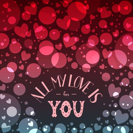 St. Valentines Day card with bokeh. Phrase All my love is for you. Colorful holiday background. Hand drawn lettering. For card, invitation, wedding, bag, cover. Romantic vector illustration
