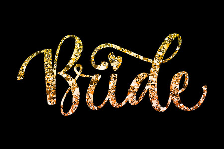 Bride Squad Party text - Bride - gold sparkles simple hand write calligraphy in black background. Color design for card, poster, t-shirt prints.