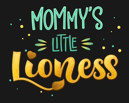 Mommy's Little Lioness - color hand draw calligraphyc script lettering text whith dots, splashes and whiskers decore on dark background. Design for cards, t-shirts, banners, baby shower prints.