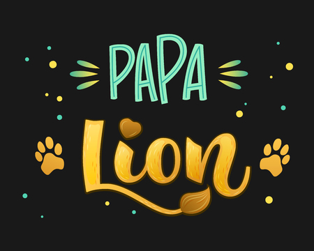 Papa Lion - Lions Family color hand draw calligraphyc script lettering text whith dots, splashes and whiskers decore on dark background. Design for cards, t-shirts, banners, baby shower prints.