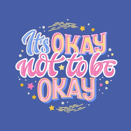 Its okay not to be okay - hand drawn lettering phrase. Colorful mental health support quote.