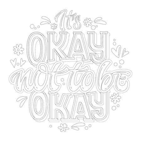 Stop depression typography coloring page for adults. Its okay not to be okay - hand drawn lettering phrase.