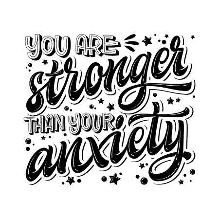 You are stronger than your anxiety - hand drawn lettering phrase. Black and white mental health support quote