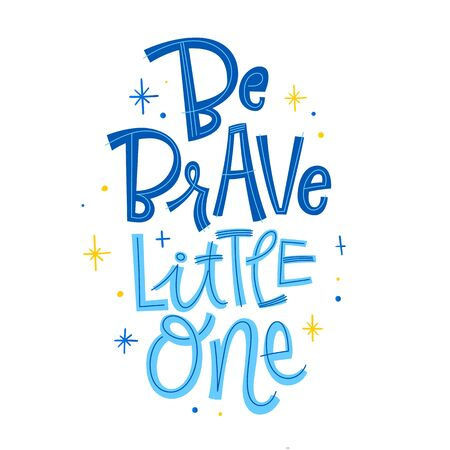 Be brave little One phrase. Hand drawn modern naive style calligraphy baby shower lettering quote. Simple isolated text with stars decor in blue colors. Print, invitation, card, poster design element.