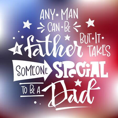 Any man can be a father but it takes someone special to be a Dad quote. Round design carpet style. Hand drawn lettering. Isolated white logo phrase on blue, red America flag colors backgroung.