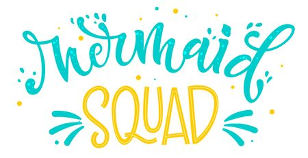 Mermaid Squad hand draw lettering quote. Isolated blue yellow color flat style phrase with splashes, dots elements. Invitation, prints, souvenirs, social media design.