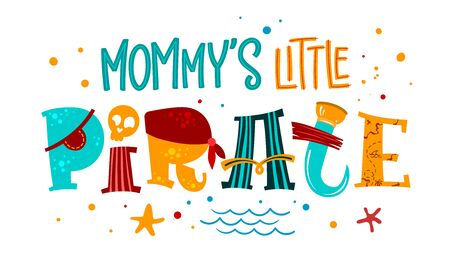 Hand drawn lettering phrase Mommy's Little Pirate. Colorful playful quote. Waves, starfish, splash, scull decore. Cards, prints, t-shirts, posters, parties stuff design