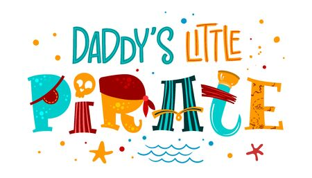 Hand drawn lettering phrase Daddy's Little Pirate. Colorful playful quote. Waves, starfish, splash, scull decore. Cards, prints, t-shirts, posters, parties stuff design