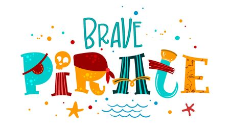 Hand drawn lettering phrase Brave Pirate. Colorful playful quote. Waves, starfish, splash, scull decore. Cards, prints, t-shirts, posters parties stuff design