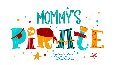 Hand drawn lettering phrase Mommy's Pirate. Colorful playful quote. Waves, starfish, splash, scull decore. Cards, prints, t-shirts, posters, parties stuff design