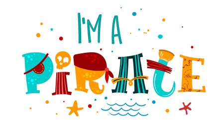 Hand drawn lettering phrase I'm a Pirate. Colorful playful quote. Waves, starfish, splash, scull decore. Cards, prints, t-shirts, posters, parties stuff design