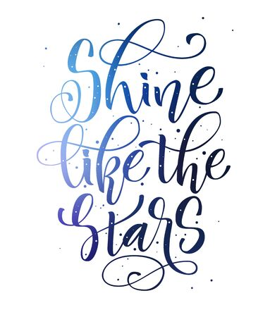 Shine like the stars - hand write modern calligraphy motivation phrase. Isolated space colored dark texture text. For card, poster, sticker, print design.