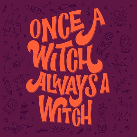 Once a witch always a witch - hand drawn lettering pun phrase. Witch themed design quote. Witch stuff doddles decor phrace. Orange, purple colors.