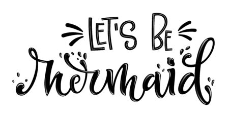 Let's be Mermaid simple hand draw lettering quote. Isolated monochrome black phrase with splashes elements. Invitation, prints, souvenirs, social media design.